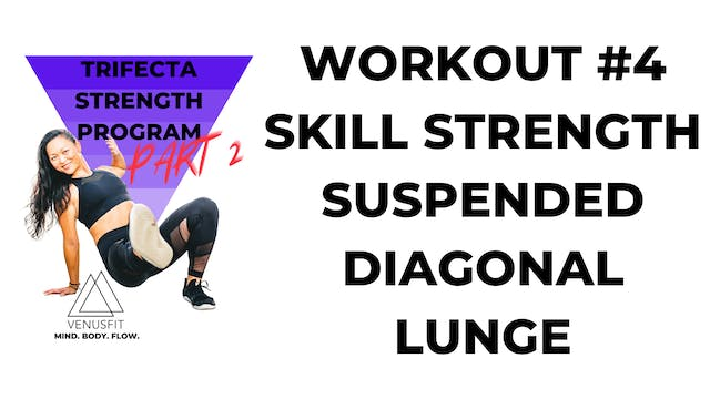 TRIFECTA PART 2 - Workout #4 - Skill Strength (SUSPENDED DIAGONAL LUNGE)
