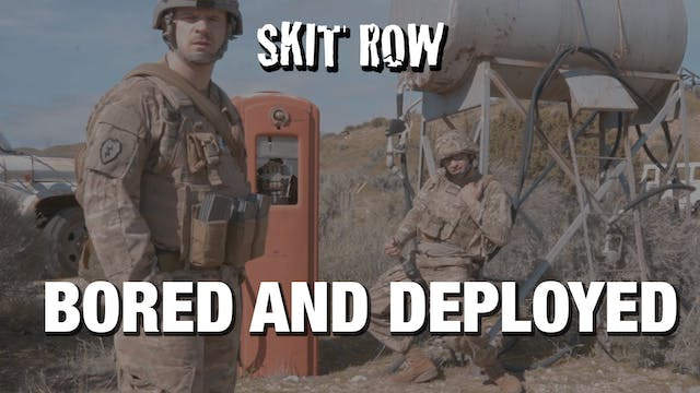 Skit Row | Bored and Deployed