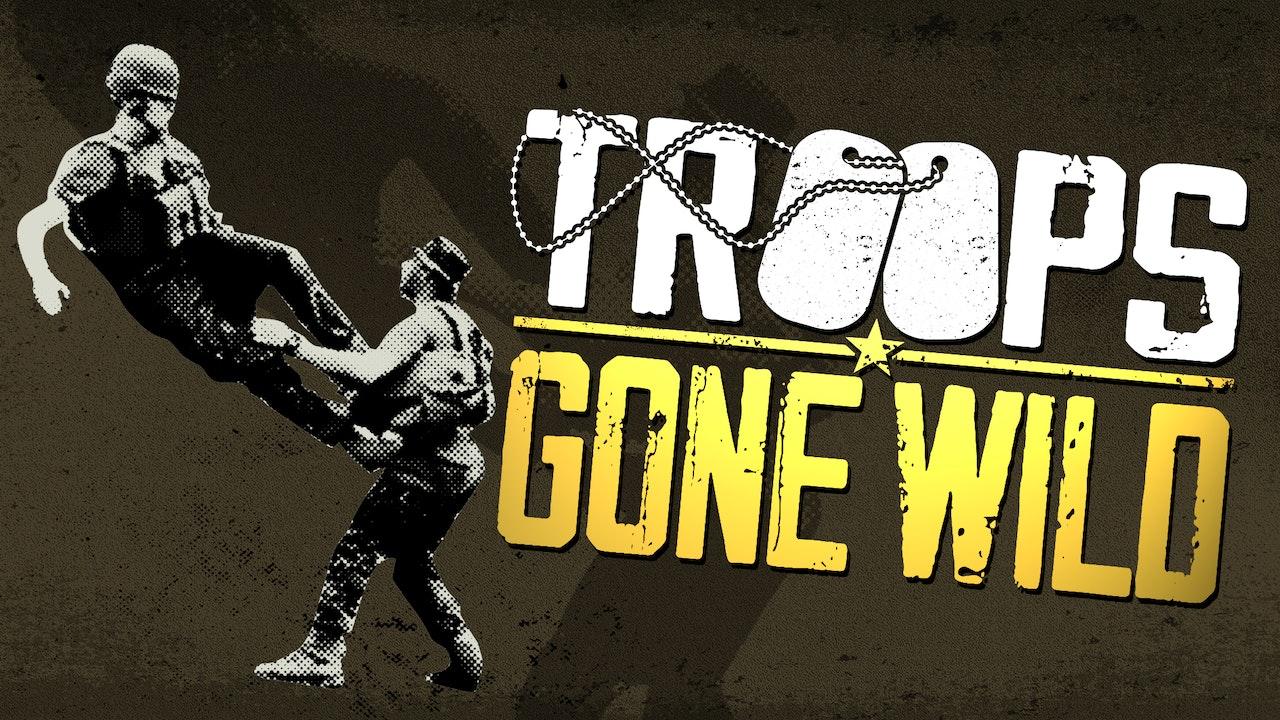 Troops Gone Wild