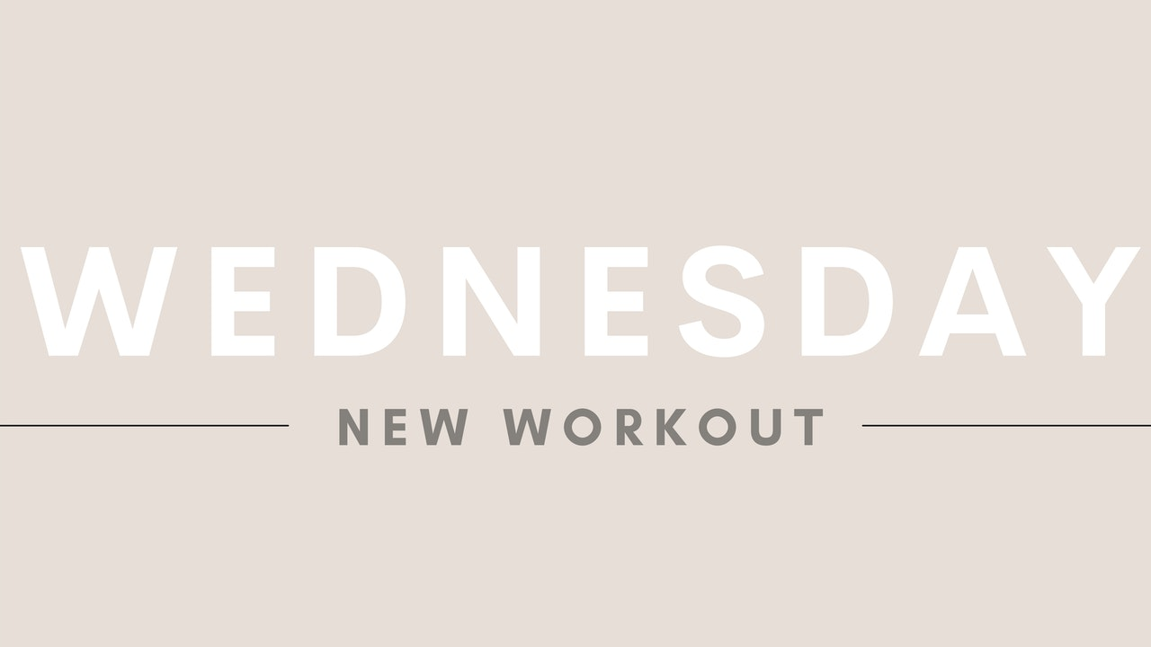 WEDNESDAY (new workout)