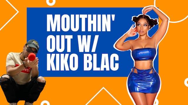 mouthin out with kiko black