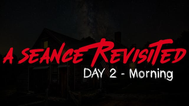 A Seance Revisited Live: Day 2 Morning
