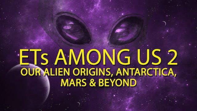 ETs Among Us 2: Our Alien Origins, Antartica, Mars