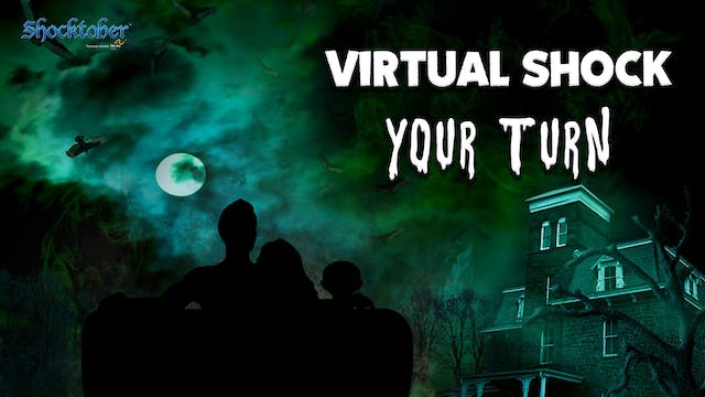 Virtual Shock - October 31st - Your Turn