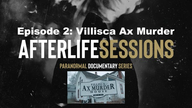 Afterlife Sessions: Villisca Ax Murde...