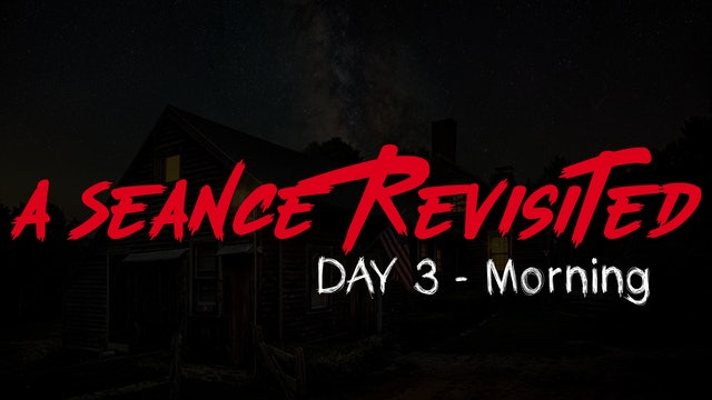A Seance Revisited Live: Day 3 Morning