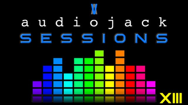 Audiojack: Session XIII