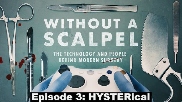Without a Scalpel E3 HYSTERical