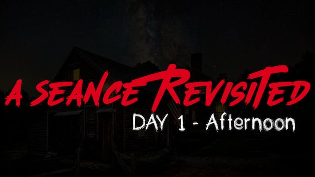 A Seance Revisited Live: Day 1 Afternoon