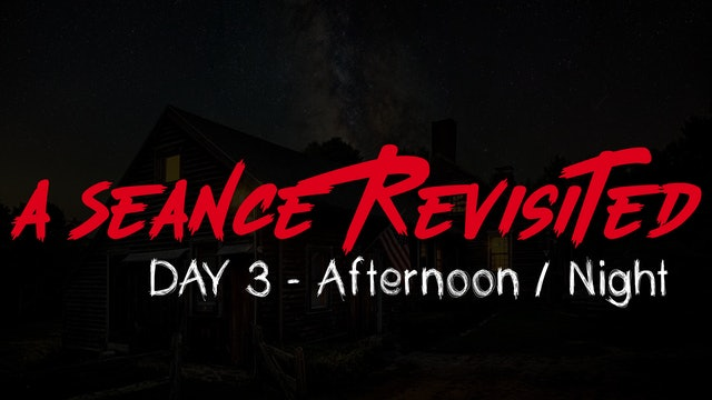 A Seance Revisited Live: Day 3 Afternoon / Night
