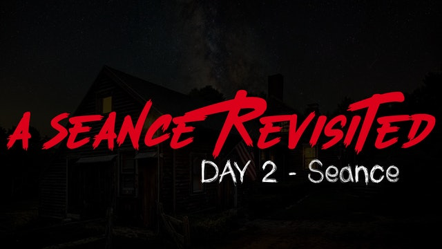 A Seance Revisited Live: Day 2 Seance - Part 1
