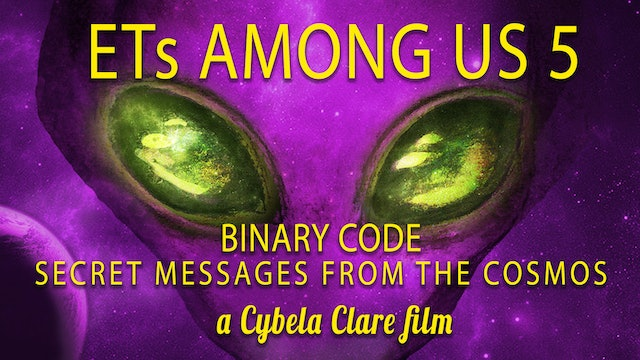 ETs Among Us 5: Binary Code, Secret Messages from the Cosmo