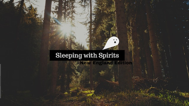 Sleeping With Spirits: New England Edition