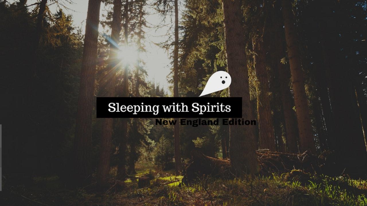 Sleeping With Spirits: New England Edition