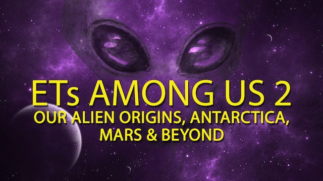 ETs Among Us 2: Our Alien Origins, Antartica, Mars & Beyond