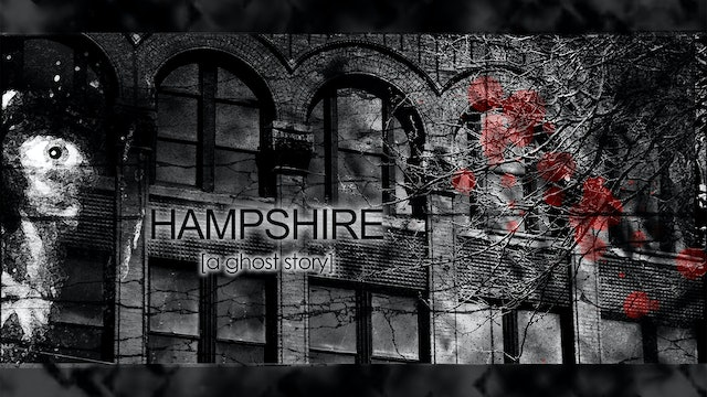"BONUS MOVIE - ""Hampshire: a ghost story"""