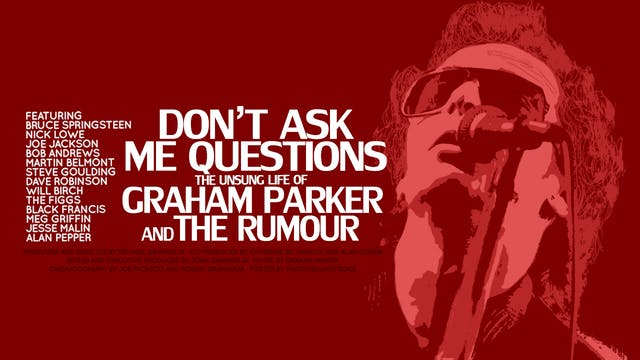 Don't Ask Me Questions: The Unsung Life of Graham Parker and The Rumour