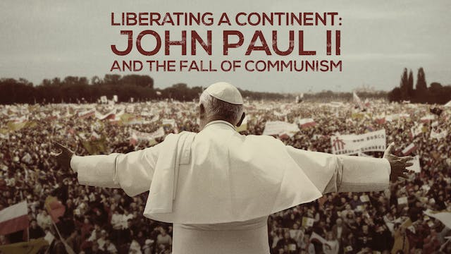 Liberating a Continent: John Paul II and the Fall of Communism