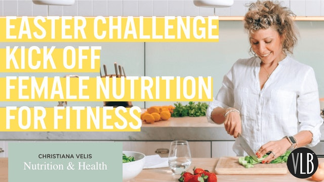 Easter Challenge Kick Off - Female Nutrition for Fitness with Christiana Velis