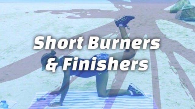 Short Burners & Finishers