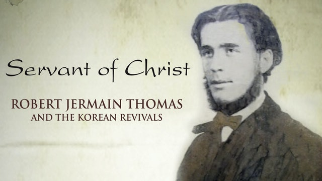 Servant of Christ - Robert Jermain Thomas & Korean Revivals