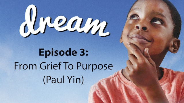 Dream: From Grief to Purpose (with Paul Yin)
