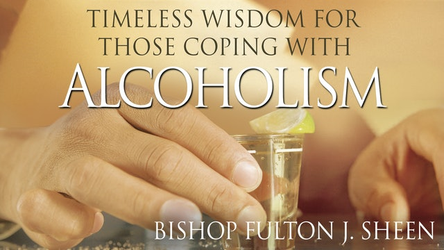 Timeless Wisdom For Those Coping With Alcoholism: Fulton Sheen