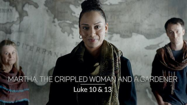 Luke EP13 - Martha, the Crippled Woman & a Gardener