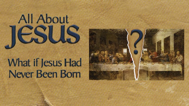 All About Jesus - What if Jesus Had N...