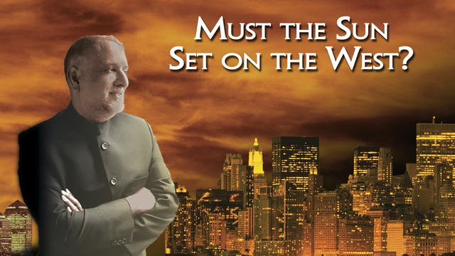 Must The Sun Set On The West? - Why W...