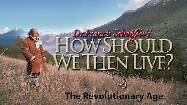 How Should We Then Live - The Revolutionary Age
