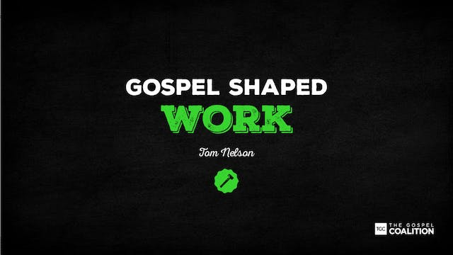 The Gospel Shaped Work - Work and the...