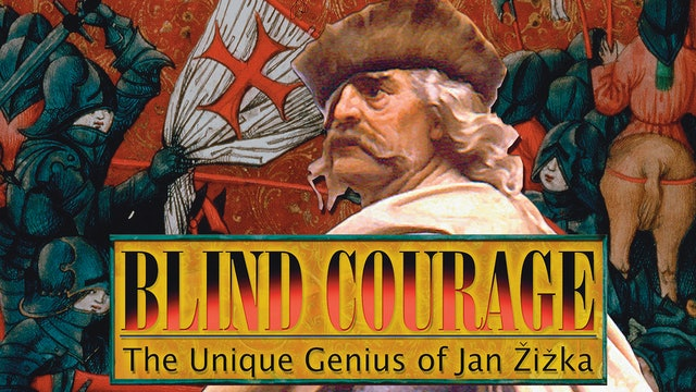 Blind Courage - The Unique Genius of Jan Žižka