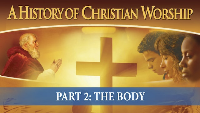 A History of Christian Worship - The Body