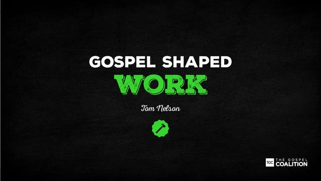 The Gospel Shaped Work - Work and Power