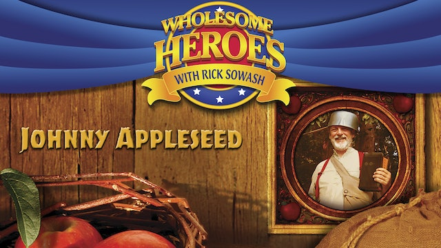 Wholesome Heroes With Rick Sowash - Johnny Appleseed
