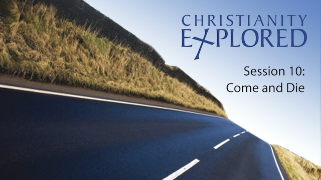 Christianity Explored Session #10 - Come and Die