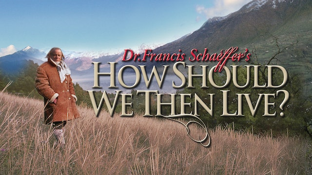 Dr. Francis Schaeffer - How Should We Then Live?