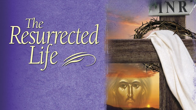 The Resurrected Life: Understanding the Meaning of Easter