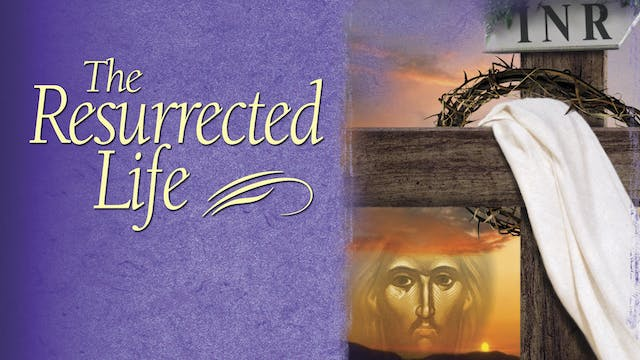 The Resurrected Life: Understanding t...