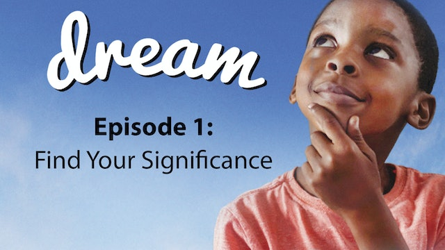 Dream: Find Your Significance