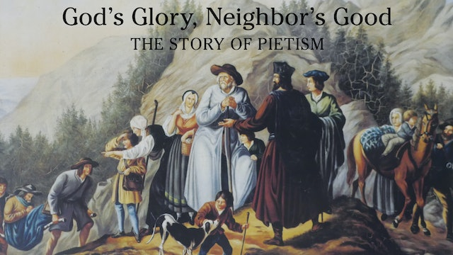 God's Glory, Neighbor's Good: The Story of Pietism