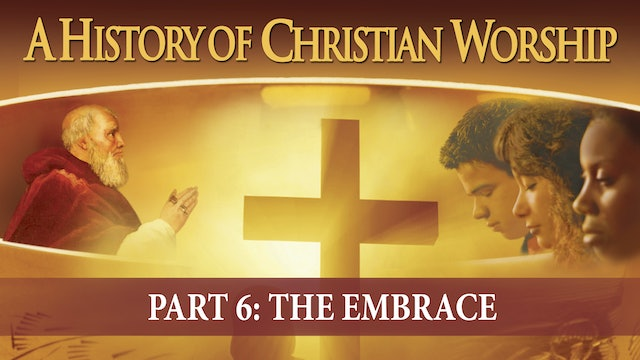 A History of Christian Worship - Part 6 - The Embrace