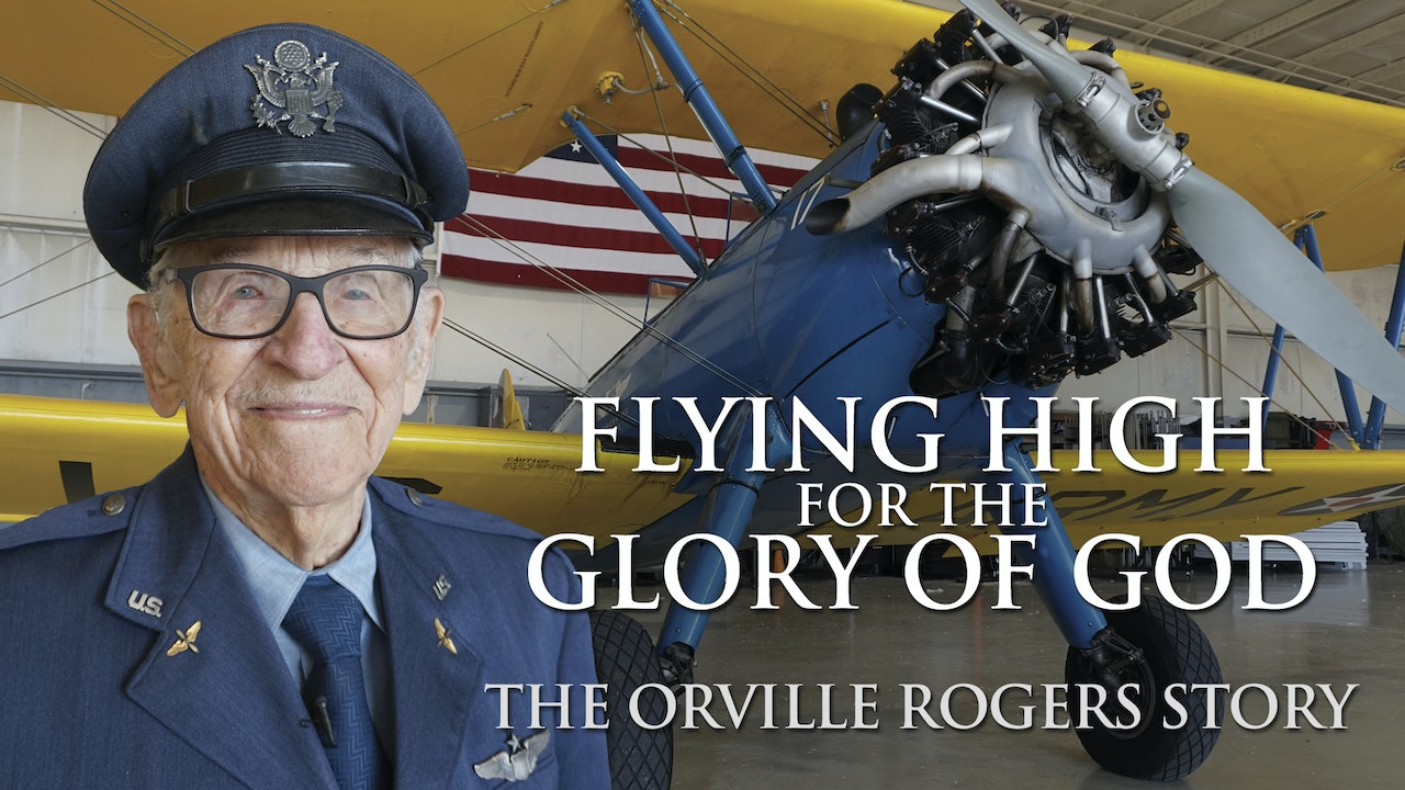 Flying High for the Glory of God: The Orville Rogers Story