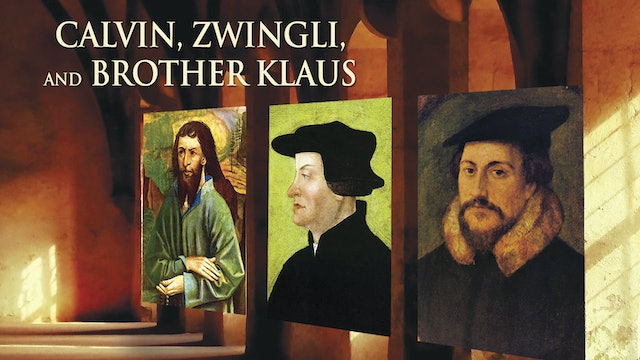 Calvin, Zwingli, and Br. Klaus: Shapers of the Faith