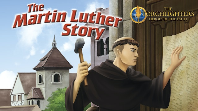 Torchlighters: Martin Luther and the Reformation