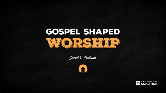The Gospel Shaped Worship - Why and H...