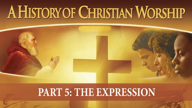 A History of Christian Worship - Part 5 - The Expression