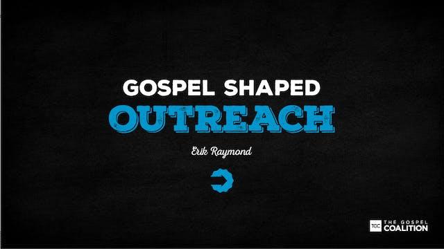 The Gospel Shaped Outreach - How shou...
