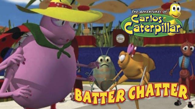 Carlos Caterpillar - Batter Chatter